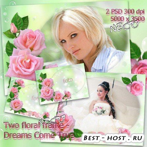 Две красивые цветочные рамки с нежными розами  - Мечты сбываются