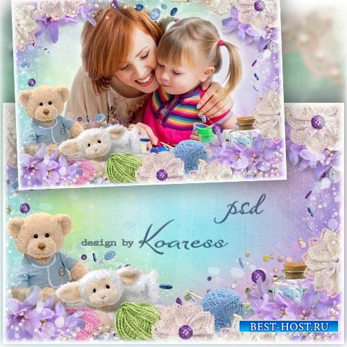 Детская рамка для фото - А мы с мамой рукодельницы